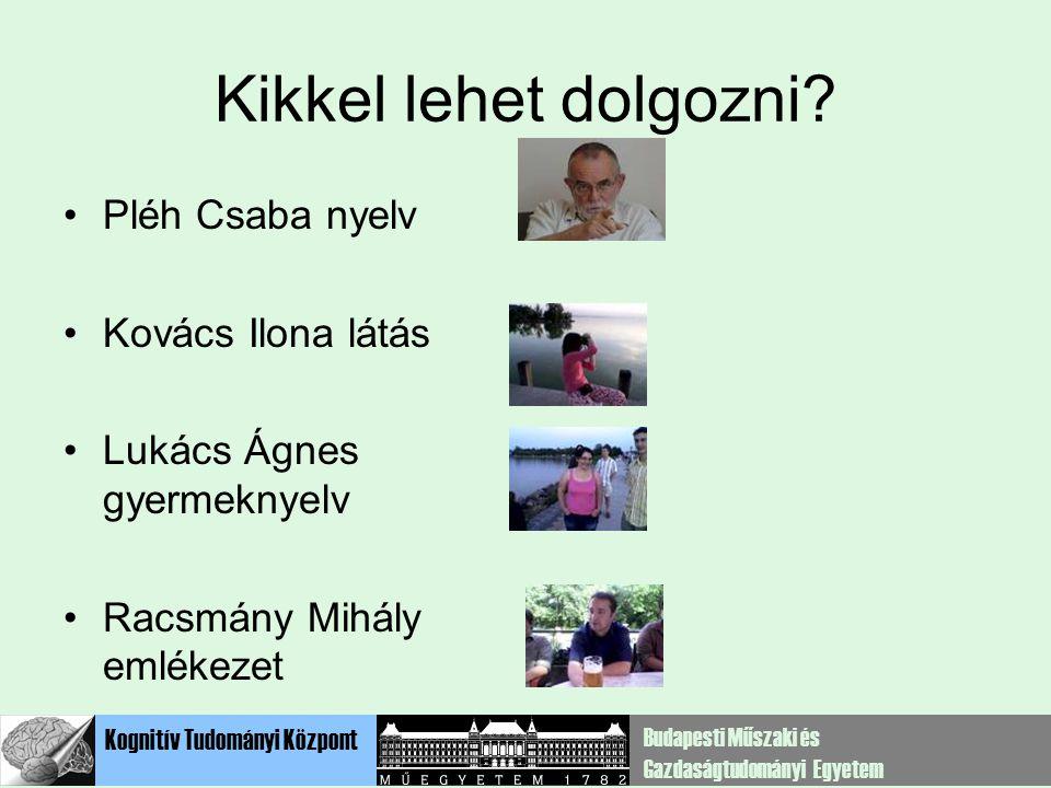 Kognitív Tudományi Központ Budapesti Műszaki és Gazdaságtudományi Egyetem Kikkel lehet dolgozni.