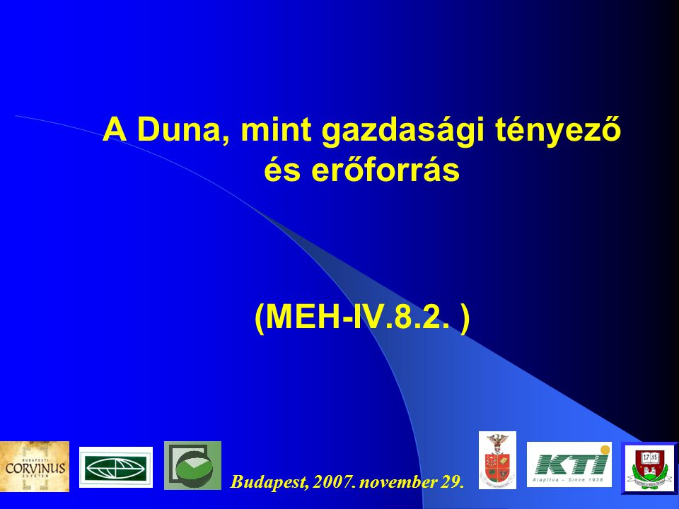 Budapest, 2007. november 29. A Duna, mint gazdasági tényező és erőforrás (MEH-IV.8.2. )