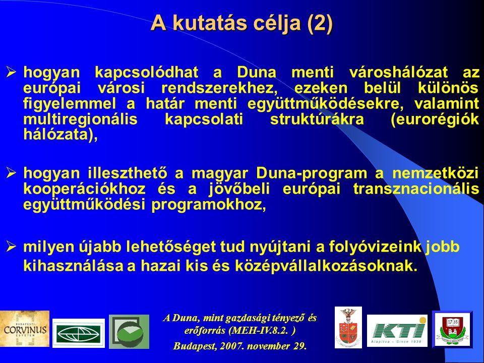 A Duna, mint gazdasági tényező és erőforrás (MEH-IV.8.2. ) Budapest, 2007. november 29. A kutatás célja (1)  mit kellene tenni azért, hogy a vízi szá
