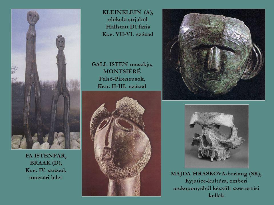 FA ISTENPÁR, BRAAK (D), Kr.e. IV. század, mocsári lelet GALL ISTEN maszkja, MONTSIÉRÉ Felső-Pireneusok, Kr.u. II-III. század KLEINKLEIN (A), előkelő s