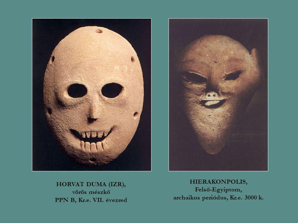 HORVAT DUMA (IZR), vörös mészkő PPN B, Kr.e. VII. évezred HIERAKONPOLIS, Felső-Egyiptom, archaikus periódus, Kr.e. 3000 k.