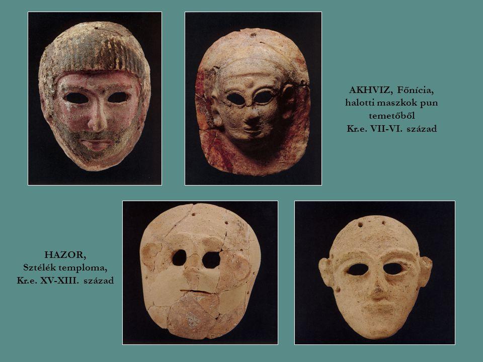 HAZOR, Sztélék temploma, Kr.e. XV-XIII. század AKHVIZ, Főnícia, halotti maszkok pun temetőből Kr.e. VII-VI. század