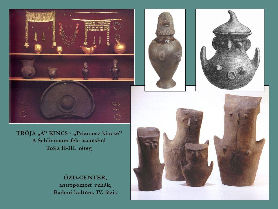 """TRÓJA """"A"""" KINCS - """"Priamosz kincse"""" A Schliemann-féle ásatásból Trója II-III. réteg ÓZD-CENTER, antropomorf urnák, Badeni-kultúra, IV. fázis"""