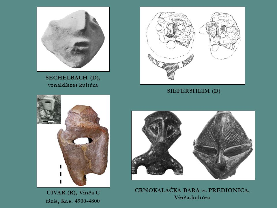 SECHELBACH (D), vonaldíszes kultúra SIEFERSHEIM (D) UIVAR (R), Vinča C fázis, Kr.e. 4900-4800 CRNOKALAČKA BARA és PREDIONICA, Vinča-kultúra