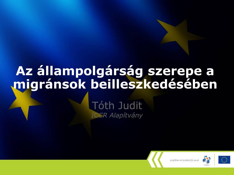Keretek Az állampolgársági szabályokból és annak alkalmazásából csak töredékesen lehet válaszolni  kit kellene integrálni (uniós polgár, nem-uniós polgár, menekült, hontalan, egykori magyar állampolgár)  mit jelent a beilleszkedettség (nem közrendi és szociális teher/veszély),  jog-e vagy kötelezettség a beilleszkedés (kötelezettség)  a beilleszkedési folyamatban a jogállás (in)stabilitása mit számít (előzetes jogállás/ok megszerzése, állampolgársági eljárás hossza, indoklás hiánya, vizsga…)  mitől kivétel a kivétel (családjogi, emberi jogi és etnikai kedvezmények)  milyen a szabályozási hatásvizsgálat szerepe a szabályozásban, módosításban (empirikus kutatás hiánya)