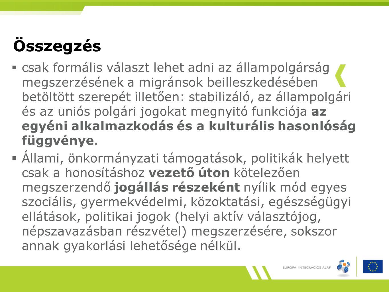 Összegzés  csak formális választ lehet adni az állampolgárság megszerzésének a migránsok beilleszkedésében betöltött szerepét illetően: stabilizáló, az állampolgári és az uniós polgári jogokat megnyitó funkciója az egyéni alkalmazkodás és a kulturális hasonlóság függvénye.