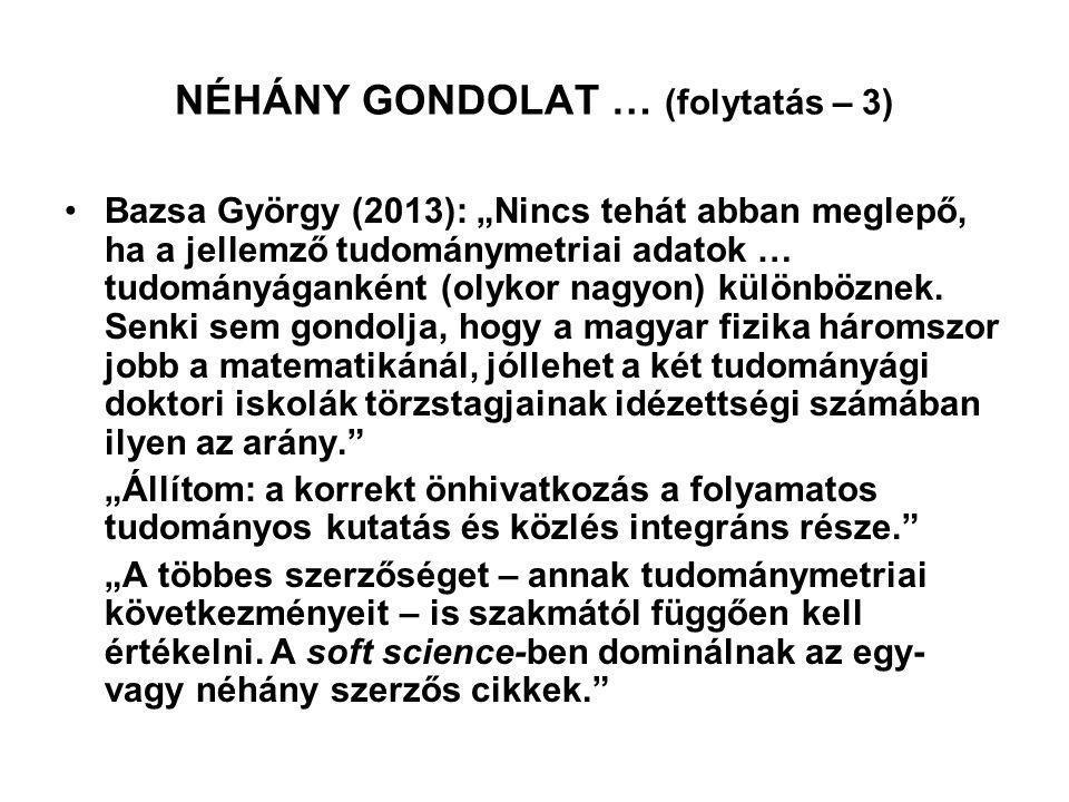 """NÉHÁNY GONDOLAT … (folytatás – 3) Bazsa György (2013): """"Nincs tehát abban meglepő, ha a jellemző tudománymetriai adatok … tudományáganként (olykor nagyon) különböznek."""
