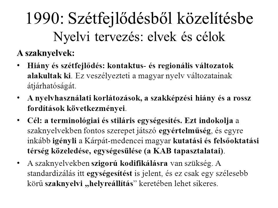 1990: Szétfejlődésből közelítésbe Nyelvi tervezés: elvek és célok A szaknyelvek: Hiány és szétfejlődés: kontaktus- és regionális változatok alakultak ki.
