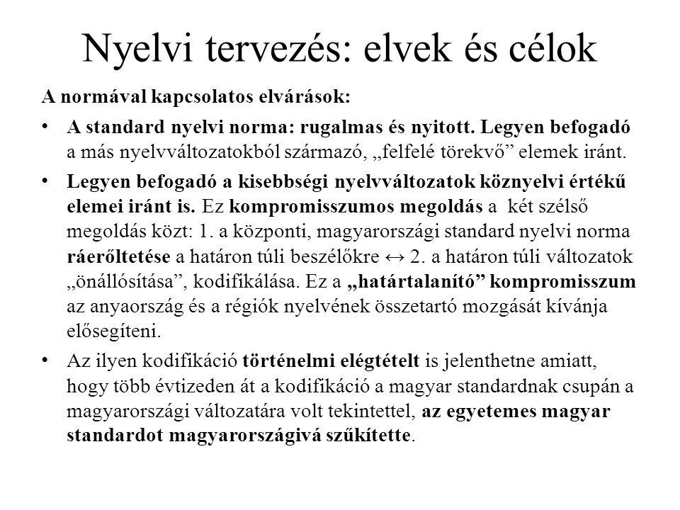 Nyelvi tervezés: elvek és célok A normával kapcsolatos elvárások: A standard nyelvi norma: rugalmas és nyitott. Legyen befogadó a más nyelvváltozatokb