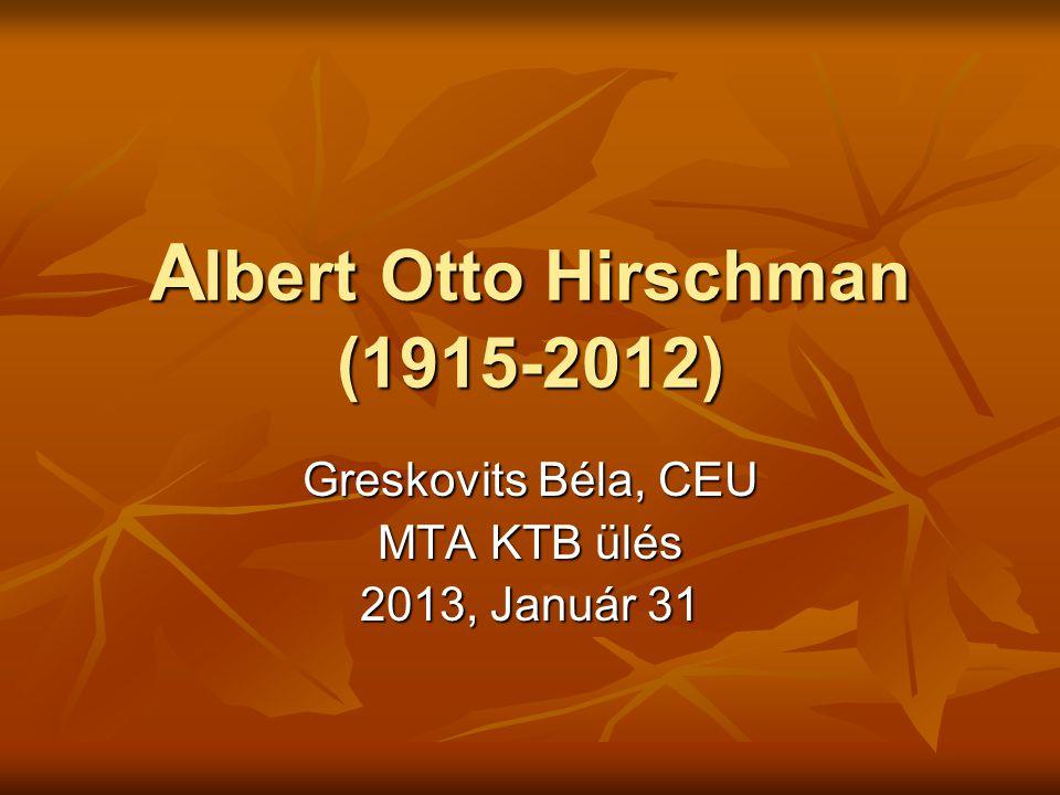 A lbert Otto Hirschman (1915-2012) Greskovits Béla, CEU MTA KTB ülés 2013, Január 31