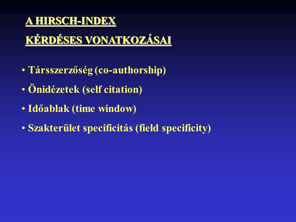 Társszerzőség (co-authorship) Önidézetek (self citation) Időablak (time window) Szakterület specificitás (field specificity) A HIRSCH-INDEX KÉRDÉSES VONATKOZÁSAI