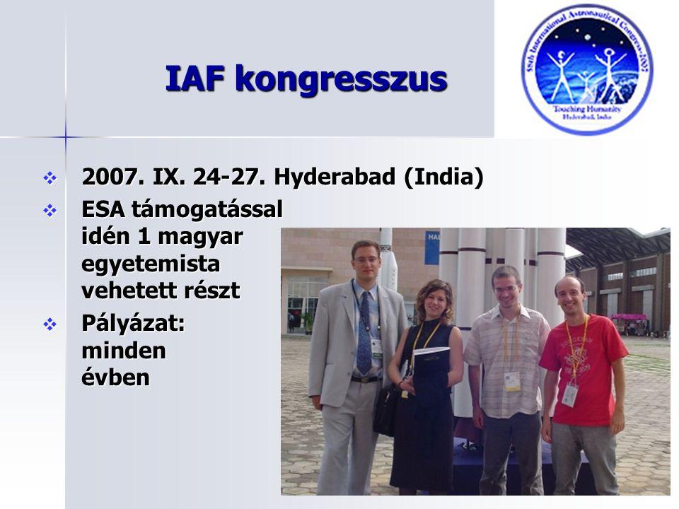 IAF kongresszus  2007. IX. 24-27. Hyderabad (India)  ESA támogatással idén 1 magyar egyetemista vehetett részt  Pályázat: minden évben