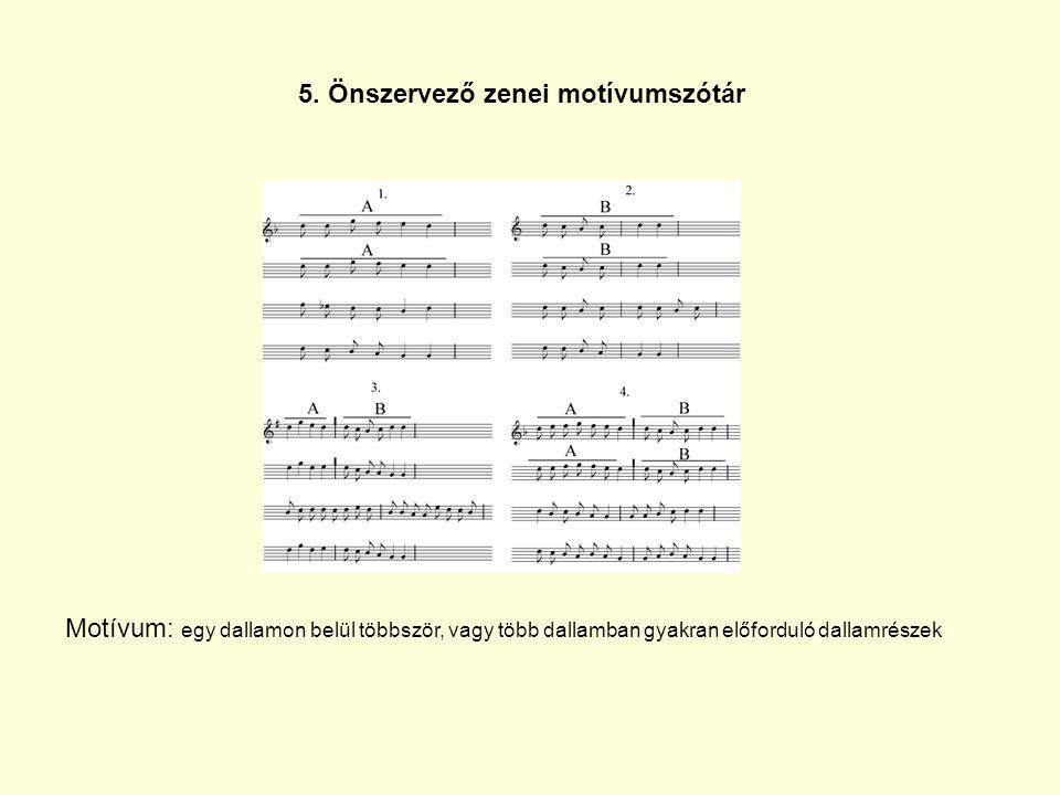 5. Önszervező zenei motívumszótár Motívum: egy dallamon belül többször, vagy több dallamban gyakran előforduló dallamrészek