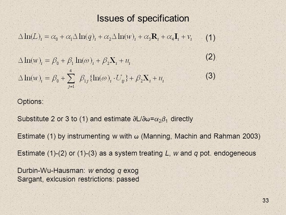 33 (1) (2) (3) Options: Substitute 2 or 3 to (1) and estimate  L/  =  2  1 directly Estimate (1) by instrumenting w with  (Manning, Machin and Rahman 2003) Estimate (1)-(2) or (1)-(3) as a system treating L, w and q pot.