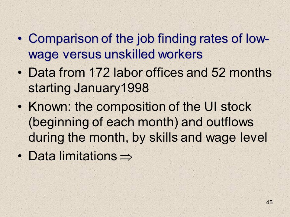 45 Comparison of the job finding rates of low- wage versus unskilled workersComparison of the job finding rates of low- wage versus unskilled workers
