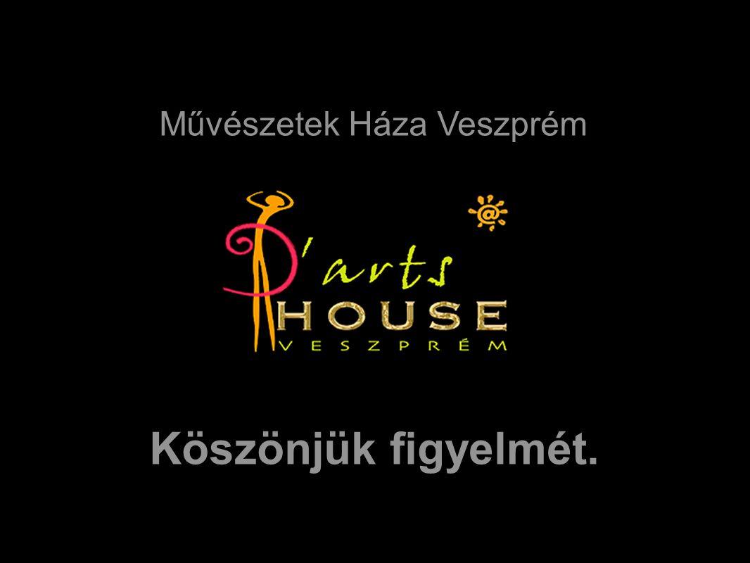 Köszönjük figyelmét. Művészetek Háza Veszprém
