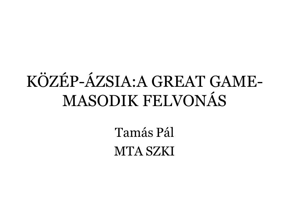 KÖZÉP-ÁZSIA:A GREAT GAME- MASODIK FELVONÁS Tamás Pál MTA SZKI