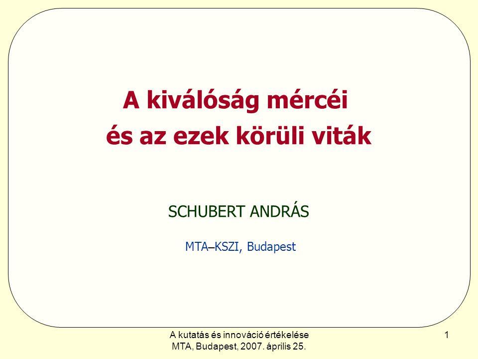 A kutatás és innováció értékelése MTA, Budapest, 2007. április 25. 1 A kiválóság mércéi és az ezek körüli viták SCHUBERT ANDRÁS MTA – KSZI, Budapest