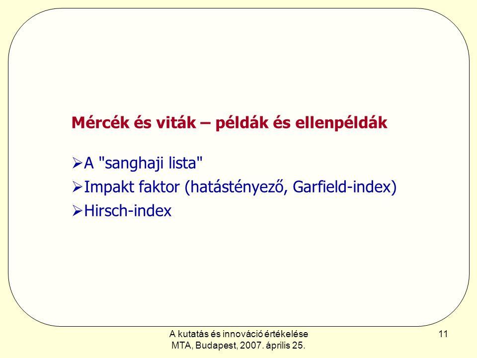 A kutatás és innováció értékelése MTA, Budapest, 2007. április 25. 11 Mércék és viták – példák és ellenpéldák  A