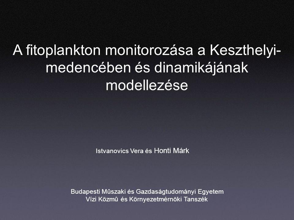 A fitoplankton monitorozása a Keszthelyi- medencében és dinamikájának modellezése Istvanovics Vera és Honti Márk Budapesti Mûszaki és Gazdaságtudományi Egyetem Vízi Közmû és Környezetmérnöki Tanszék