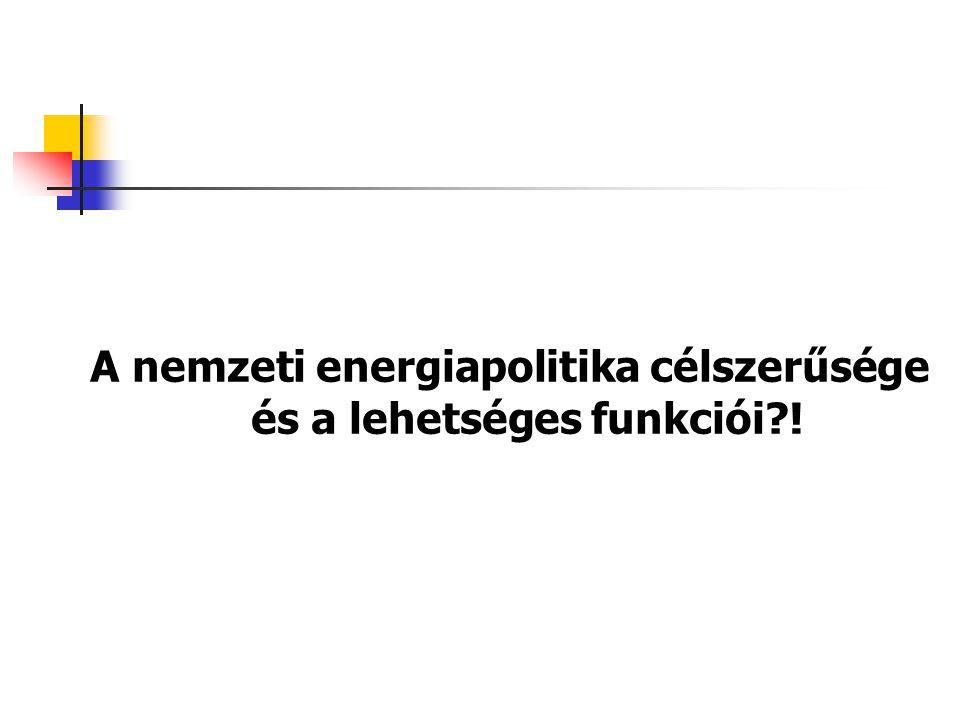 A nemzeti energiapolitika célszerűsége és a lehetséges funkciói !