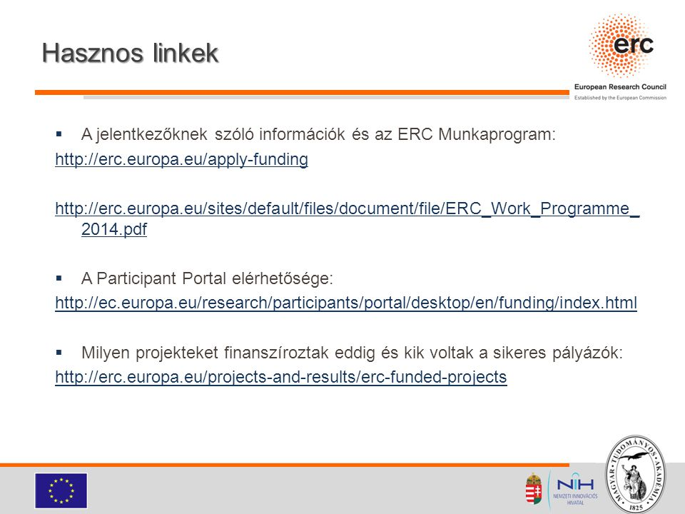 Hasznos linkek  A jelentkezőknek szóló információk és az ERC Munkaprogram: http://erc.europa.eu/apply-funding http://erc.europa.eu/sites/default/file