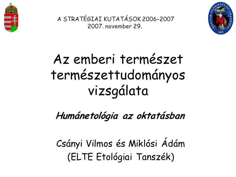 Az emberi természet természettudományos vizsgálata Csányi Vilmos és Miklósi Ádám (ELTE Etológiai Tanszék) A STRATÉGIAI KUTATÁSOK 2006–2007 2007.