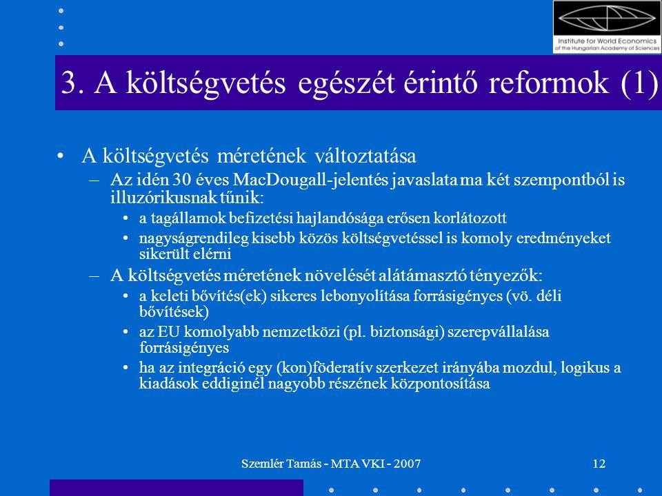 Szemlér Tamás - MTA VKI - 200712 3. A költségvetés egészét érintő reformok (1) A költségvetés méretének változtatása –Az idén 30 éves MacDougall-jelen