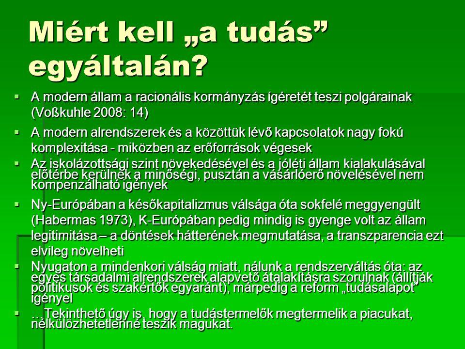 """Miért kell """"a tudás"""" egyáltalán?  A modern állam a racionális kormányzás ígéretét teszi polgárainak (Voßkuhle 2008: 14)  A modern alrendszerek és a"""