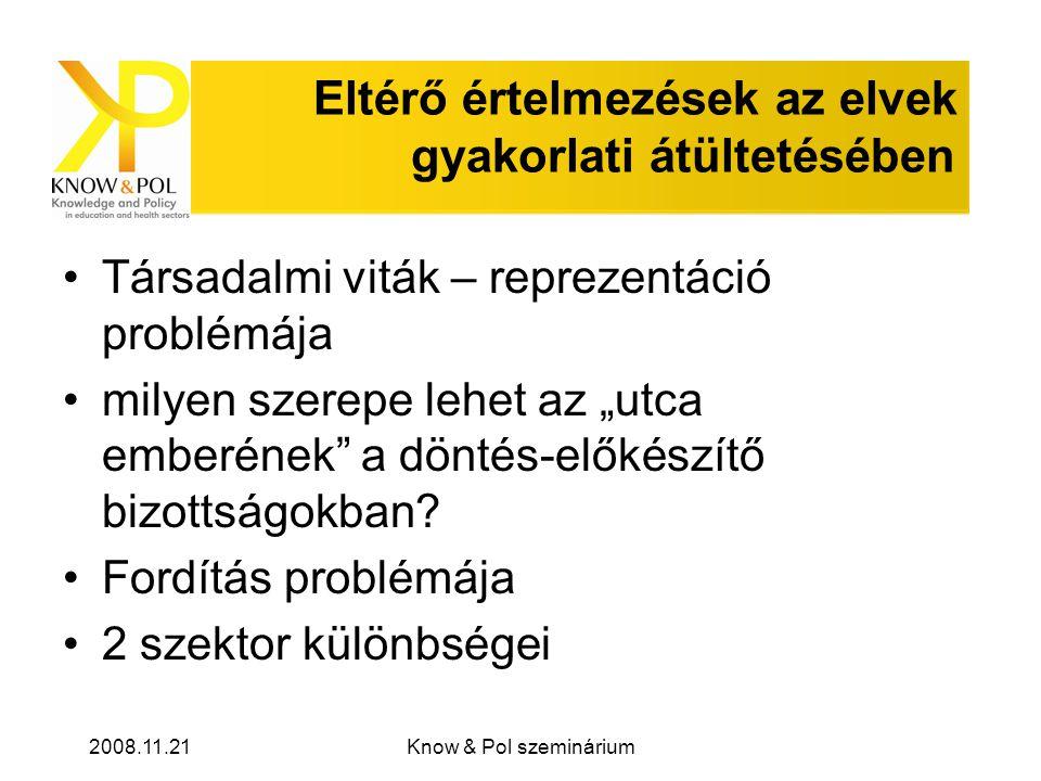 """2008.11.21Know & Pol szeminárium Eltérő értelmezések az elvek gyakorlati átültetésében Társadalmi viták – reprezentáció problémája milyen szerepe lehet az """"utca emberének a döntés-előkészítő bizottságokban."""