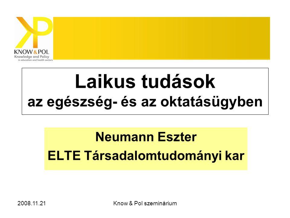 2008.11.21Know & Pol szeminárium Laikus tudások az egészség- és az oktatásügyben Neumann Eszter ELTE Társadalomtudományi kar