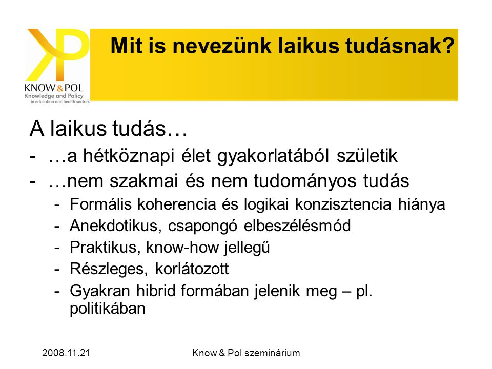 2008.11.21Know & Pol szeminárium Laikus tudások a döntéshozásban 1990-es évek eleje: Nagy-Britannia, Dánia, Hollandia (Stilgoe et al.