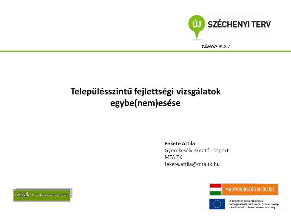 TÁMOP-5.2.1 Településszintű fejlettségi vizsgálatok egybe(nem)esése Fekete Attila Gyerekesély-kutató Csoport MTA TK fekete.attila@mta.tk.hu