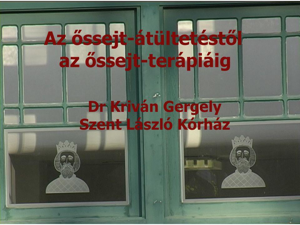 Az őssejt-átültetéstől az őssejt-terápiáig Dr Kriván Gergely Szent László Kórház