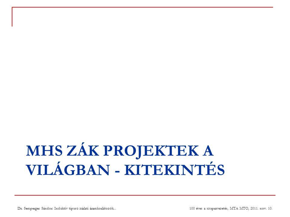MHS ZÁK PROJEKTEK A VILÁGBAN - KITEKINTÉS 100 éves a szupravezetés, MTA MTO, 2011.