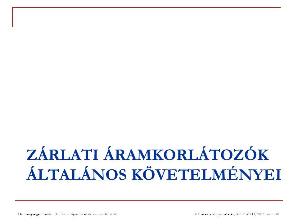 ZÁRLATI ÁRAMKORLÁTOZÓK ÁLTALÁNOS KÖVETELMÉNYEI 100 éves a szupravezetés, MTA MTO, 2011.