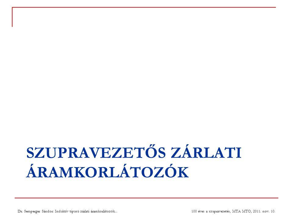 SZUPRAVEZETŐS ZÁRLATI ÁRAMKORLÁTOZÓK 100 éves a szupravezetés, MTA MTO, 2011.