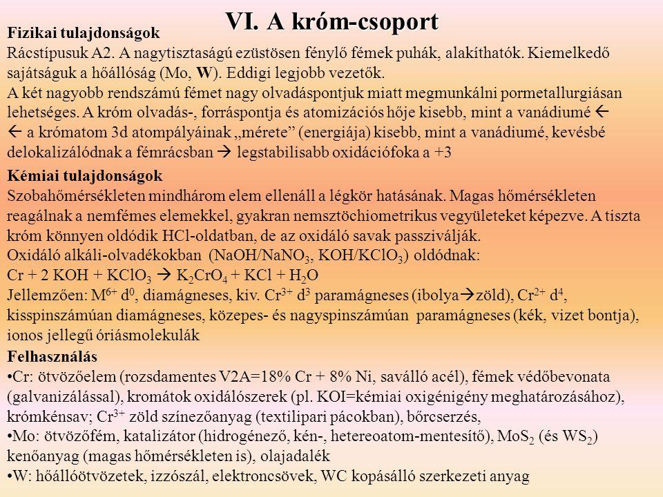 VI. A króm-csoport Kémiai tulajdonságok Szobahőmérsékleten mindhárom elem ellenáll a légkör hatásának. Magas hőmérsékleten reagálnak a nemfémes elemek