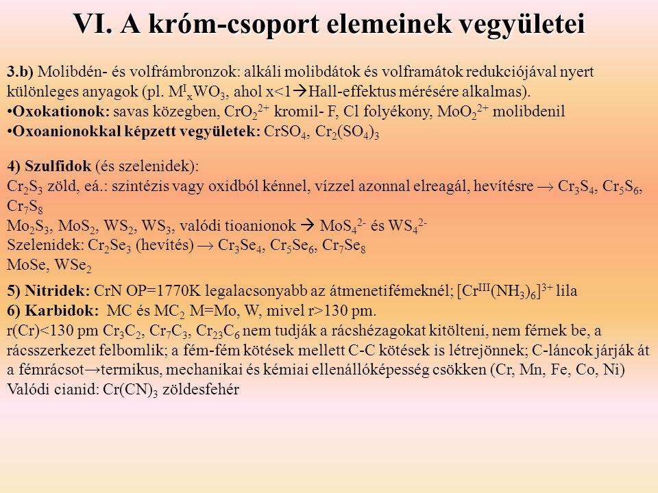 VI. A króm-csoport elemeinek vegyületei 3.b) Molibdén- és volfrámbronzok: alkáli molibdátok és volframátok redukciójával nyert különleges anyagok (pl.