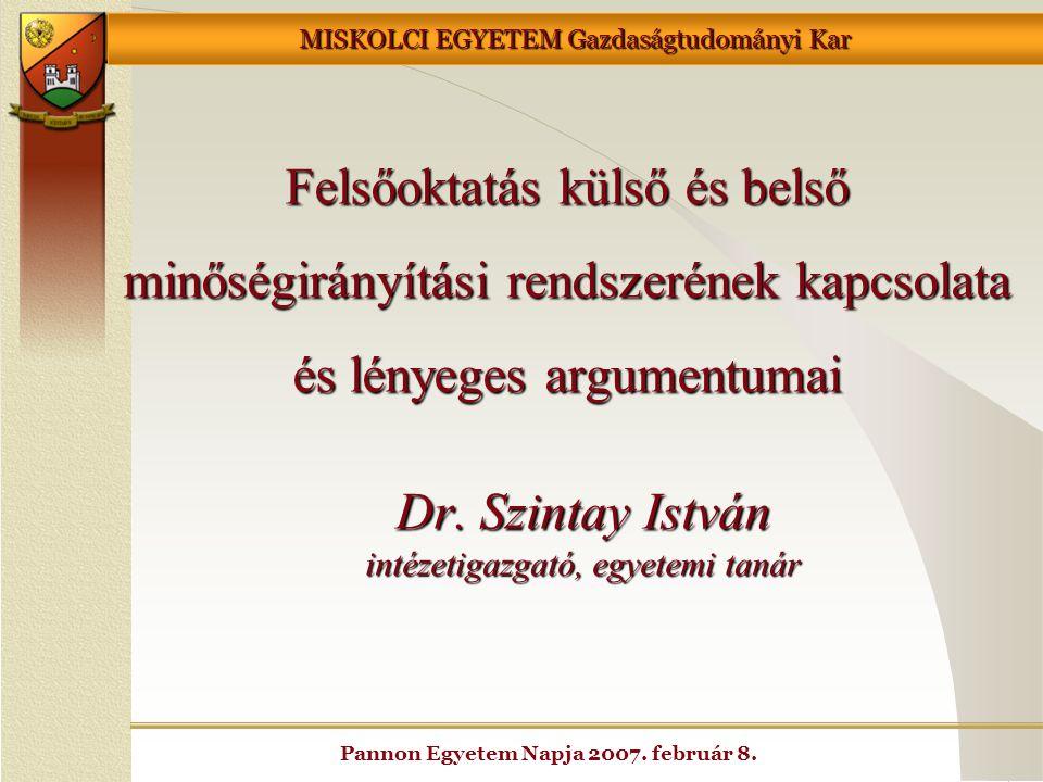 MISKOLCI EGYETEM Gazdaságtudományi Kar Pannon Egyetem Napja 2007. február 8. Felsőoktatás külső és belső minőségirányítási rendszerének kapcsolata és