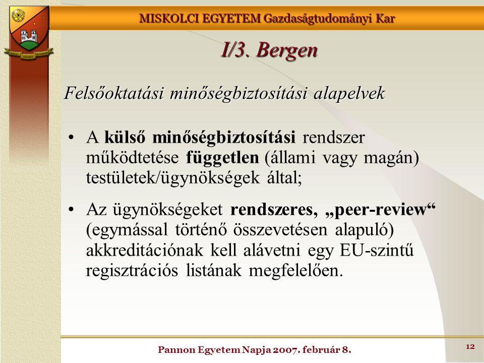 MISKOLCI EGYETEM Gazdaságtudományi Kar Pannon Egyetem Napja 2007. február 8. 12 Felsőoktatási minőségbiztosítási alapelvek A külső minőségbiztosítási