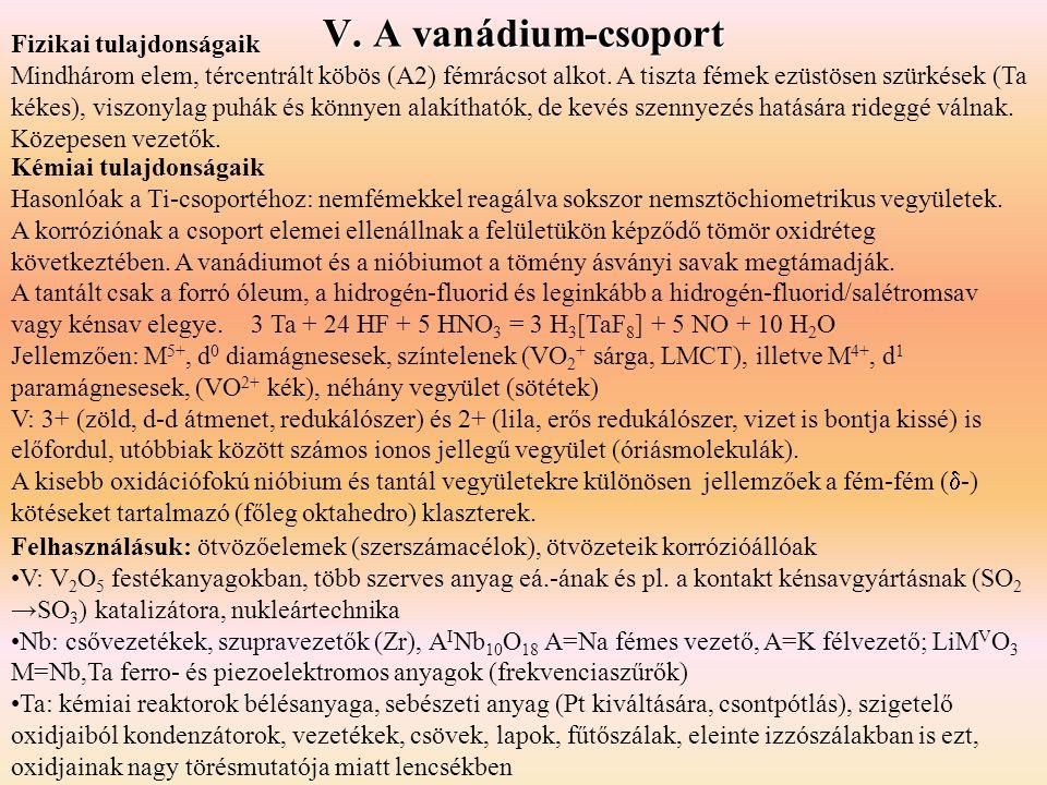 V. A vanádium-csoport Kémiai tulajdonságaik Hasonlóak a Ti-csoportéhoz: nemfémekkel reagálva sokszor nemsztöchiometrikus vegyületek. A korróziónak a c
