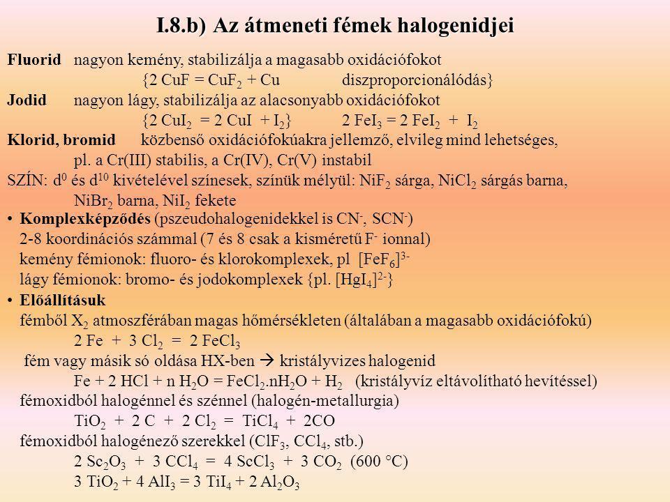I.8.b) Az átmeneti fémek halogenidjei Komplexképződés (pszeudohalogenidekkel is CN -, SCN - ) 2-8 koordinációs számmal (7 és 8 csak a kisméretű F - io