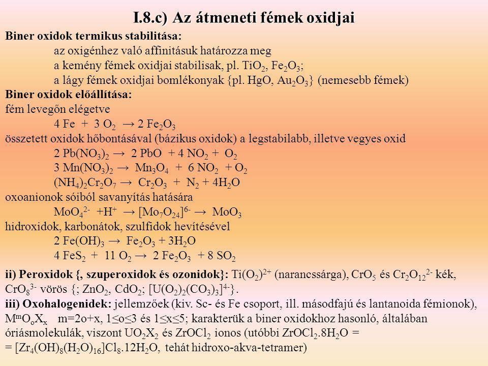 I.8.c) Az átmeneti fémek oxidjai Biner oxidok termikus stabilitása: az oxigénhez való affinitásuk határozza meg a kemény fémek oxidjai stabilisak, pl.