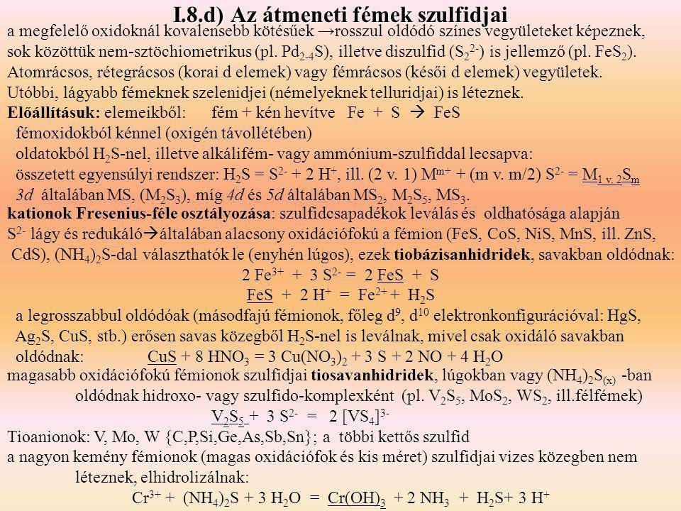 I.8.d) Az átmeneti fémek szulfidjai a megfelelő oxidoknál kovalensebb kötésűek →rosszul oldódó színes vegyületeket képeznek, sok közöttük nem-sztöchio