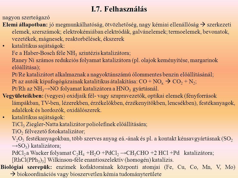 I.7. Felhasználás nagyon szerteágazó Elemi állapotban: jó megmunkálhatóság, ötvözhetőség, nagy kémiai ellenállóság  szerkezeti elemek, szerszámok; el