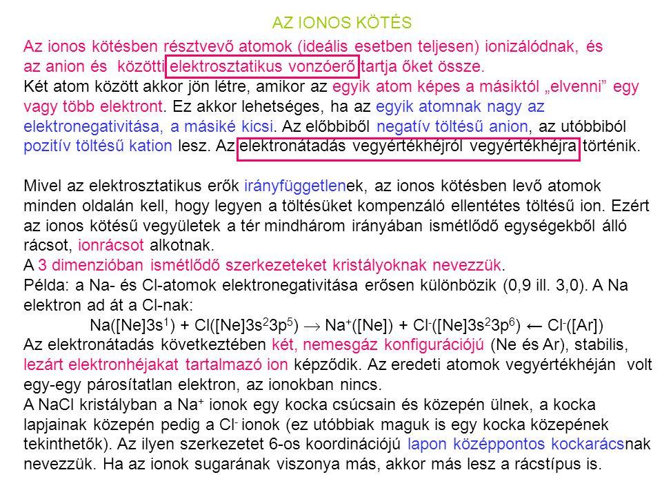 AZ IONOS KÖTÉS Az ionos kötésben résztvevő atomok (ideális esetben teljesen) ionizálódnak, és az anion és közötti elektrosztatikus vonzóerő tartja őket össze.