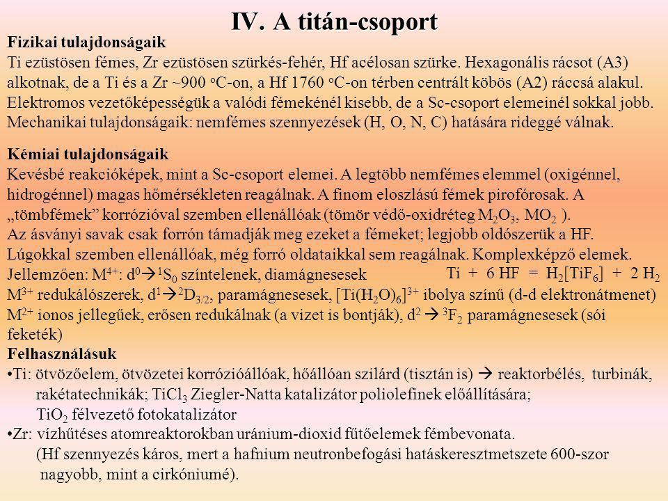 IV. A titán-csoport Kémiai tulajdonságaik Kevésbé reakcióképek, mint a Sc-csoport elemei. A legtöbb nemfémes elemmel (oxigénnel, hidrogénnel) magas hő