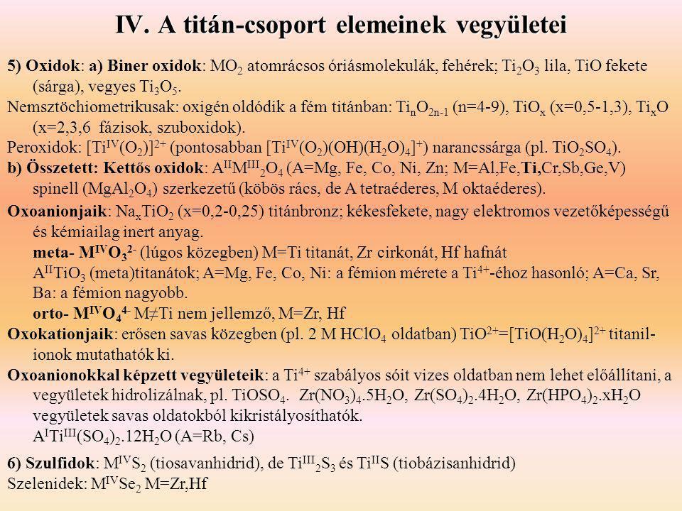 IV. A titán-csoport elemeinek vegyületei 5) Oxidok: a) Biner oxidok: MO 2 atomrácsos óriásmolekulák, fehérek; Ti 2 O 3 lila, TiO fekete (sárga), vegye