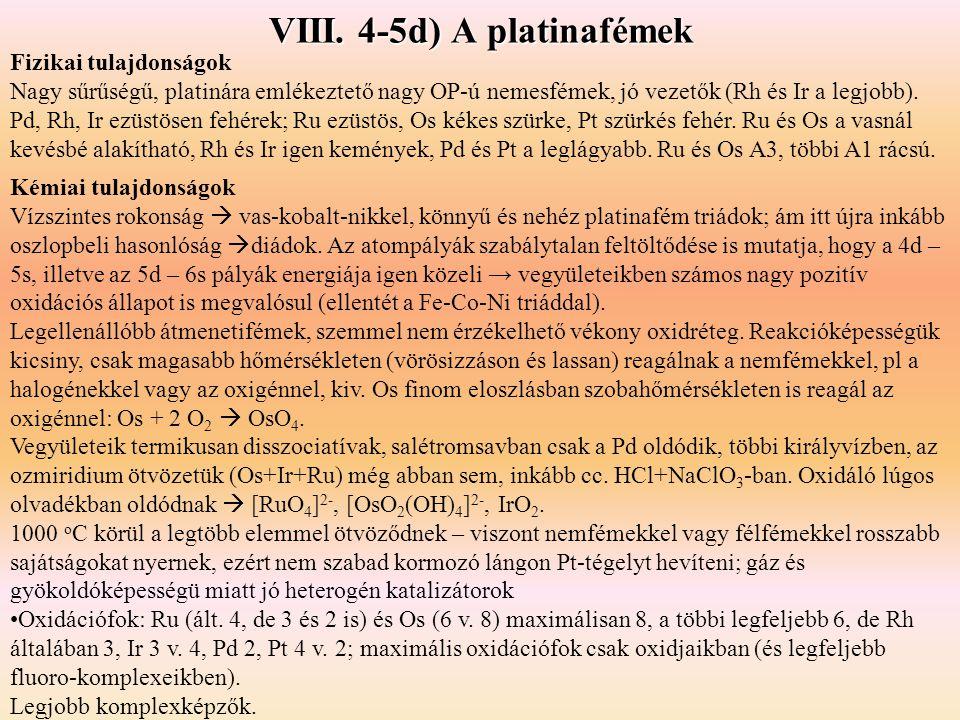 VIII. 4-5d) A platinafémek Kémiai tulajdonságok Vízszintes rokonság  vas-kobalt-nikkel, könnyű és nehéz platinafém triádok; ám itt újra inkább oszlop